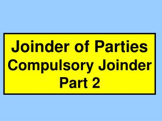 Joinder of Parties  Compulsory Joinder Part 2