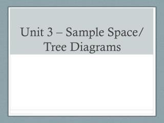 Unit 3 – Sample Space/ Tree Diagrams