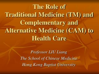 Professor LIU Liang The School of Chinese Medicine Hong Kong Baptist University