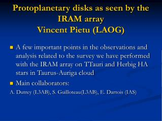 Protoplanetary disks as seen by the IRAM array Vincent Pietu (LAOG)