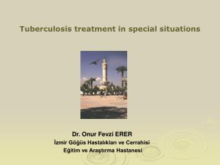 Tuberculosis treatment in special situations