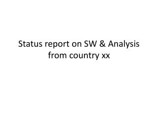 Status report on SW & Analysis  from country xx