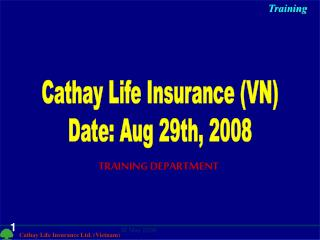 Cathay Life Insurance (VN) Date: Aug 29th, 2008