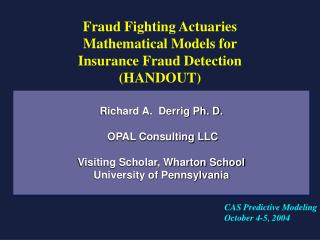 Richard A.  Derrig Ph. D.   OPAL Consulting LLC  Visiting Scholar, Wharton School University of Pennsylvania
