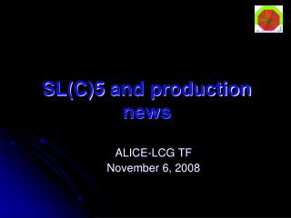 SL(C)5  and production news