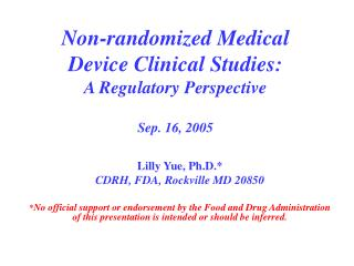 Non-randomized Medical Device Clinical Studies:  A Regulatory Perspective Sep. 16, 2005
