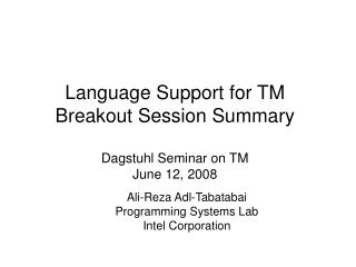 Language Support for TM Breakout Session Summary Dagstuhl Seminar on TM June 12, 2008