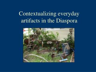 Contextualizing everyday artifacts in the Diaspora