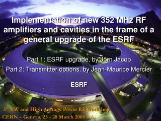 Part 1: ESRF upgrade, by J örn  Jacob  Part 2: Transmitter options, by Jean-Maurice Mercier  ESRF