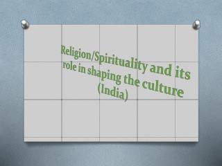 Religion/Spirituality and its role in shaping the culture (India)