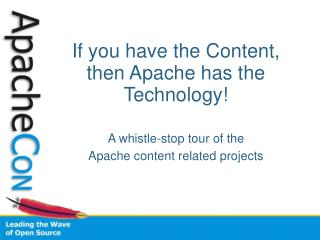 If you have the Content, then Apache has the Technology!