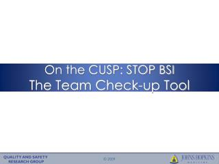 On the CUSP: STOP BSI The Team Check-up Tool
