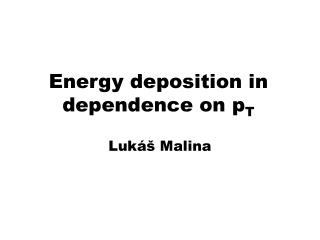 Energy deposition in dependence on  p T