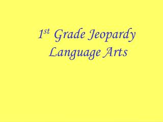 1 st  Grade Jeopardy  Language Arts