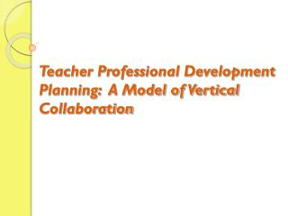 Teacher Professional Development Planning:  A Model of Vertical Collaboration