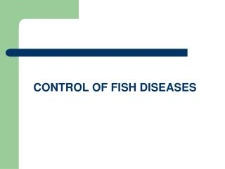 CONTROL OF FISH DISEASES