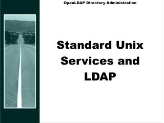 OpenLDAP Directory Administration Standard Unix Services and LDAP