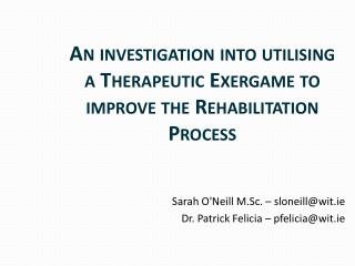 An investigation into utilising a Therapeutic Exergame to improve the Rehabilitation Process
