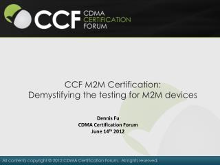 CCF M2M Certification:   Demystifying the testing for M2M devices