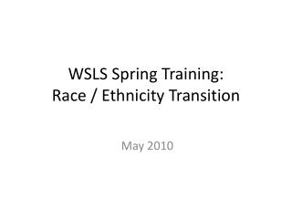 WSLS Spring Training: Race / Ethnicity Transition
