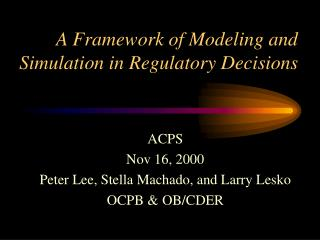 A Framework of Modeling and Simulation in Regulatory Decisions