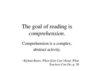 The goal of reading is  comprehension .