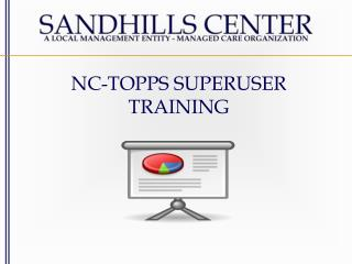 NC-TOPPS SUPERUSER  TRAINING