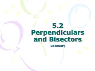 5.2 Perpendiculars and Bisectors
