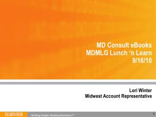 MD Consult eBooks  MDMLG Lunch 'n Learn 9/16/10 Lori Winter Midwest Account Representative