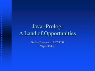Java+Prolog:  A Land of Opportunities