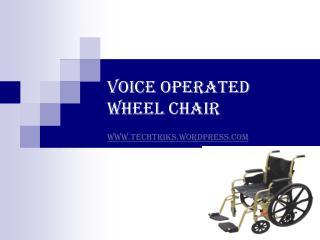 VOICE OPERATED WHEEL CHAIR www.techtriks.wordpress.com