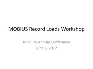 MOBIUS Record Loads Workshop