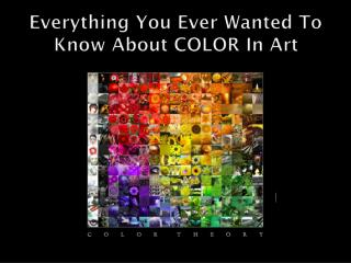 Everything You Ever Wanted To Know About COLOR In Art