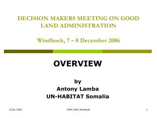 DECISION MAKERS MEETING ON GOOD LAND ADMINISTRATION Windhoek, 7 – 8 December 2006