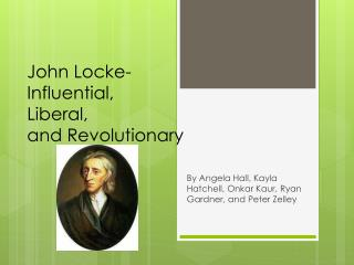 John Locke-  Influential, Liberal, and Revolutionary