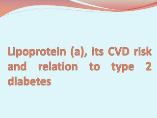 Lipoprotein (a), its CVD risk and relation to type 2 diabetes