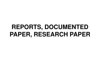 REPORTS, DOCUMENTED PAPER, RESEARCH PAPER