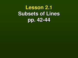 Lesson 2.1 Subsets of Lines pp. 42-44