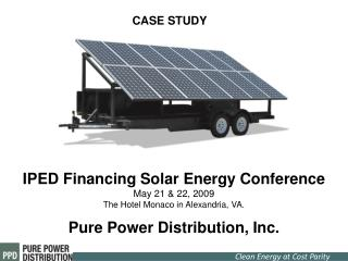 IPED Financing Solar Energy Conference May 21 & 22, 2009  The Hotel Monaco in Alexandria, VA.