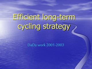 Efficient long-term cycling strategy