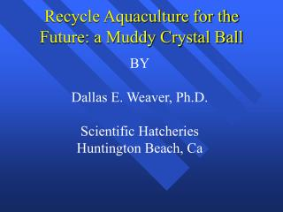 Recycle Aquaculture for the Future: a Muddy Crystal Ball