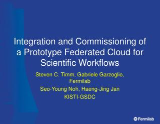 Integration and Commissioning of a Prototype Federated Cloud for Scientific Workflows