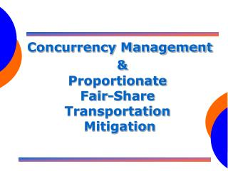 Concurrency Management & Proportionate  Fair-Share  Transportation  Mitigation