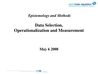 Epistemology and Methods Data Selection, Operationalization and Measurement May 6 2008