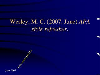 Wesley, M. C. (2007, June)  APA style refresher .