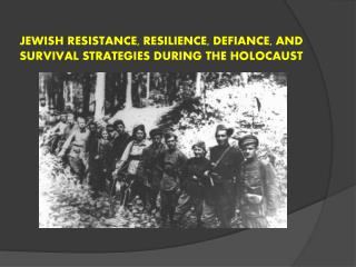jewish resistance, resilience, Defiance, and survival strategies during the Holocaust