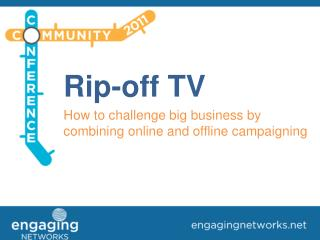 Rip-off TV How to challenge big business by combining online and offline campaigning