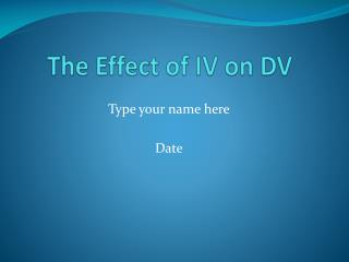 The Effect of IV on DV