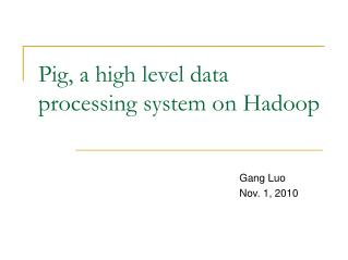 Pig, a high level data processing system on Hadoop