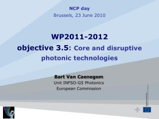 Bart Van Caenegem Unit INFSO-G5 Photonics European Commission